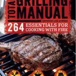The Total Grilling Manual: 264 Essentials for Cooking with Fire