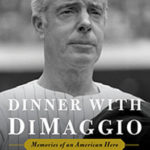 What Was it Like to Have Dinner with Baseball Legend Joe DiMaggio?