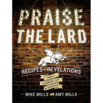 Praise for Praise the Lard by Mike Mills and Amy Mills