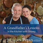 While Jacques Pépin Teaches Shorey to Cook—We Learn, Too