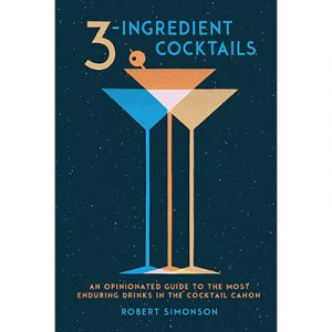 Robert Simonson_3 Ingredient Cocktails