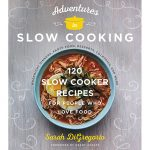 Adventures in Slow Cooking by Sarah DiGregorio