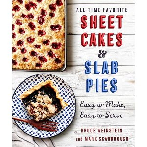 All-Time Favorite Sheet Cakes & Slab Pies by Bruce Weinstein and Mark Scarbrough