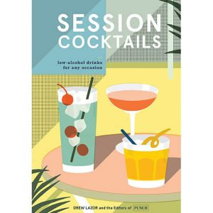 Session Cocktails by Drew Lazor and PUNCH editors