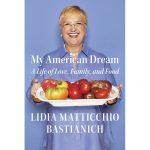 A Fascinating Read: My American Dream by Lidia Bastianich