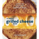 The Great Grilled Cheese Book by Eric Greenspan