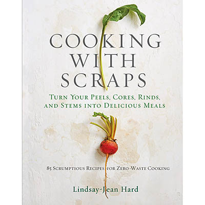 Cooking with Scraps by Lindsay-Jean Hard_featured cookbook