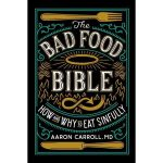 The Bad Food Bible by Aaron Carroll