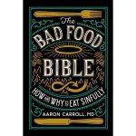 The Bad Food Bible by Aaron Carroll